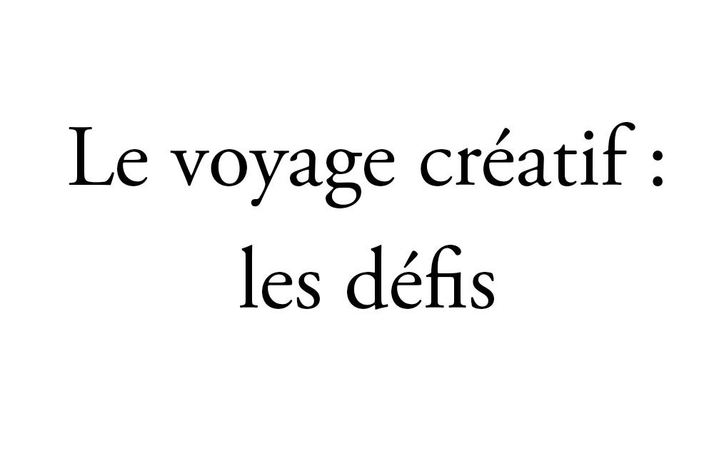 Le voyage créatif : les défis